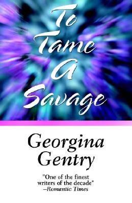To Tame a Savage - Gentry, Georgina
