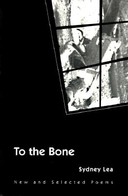 To the Bone: New and Selected Poems - Lea, Sydney