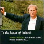 To The Heart Of Ireland: Irish Songs