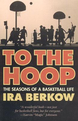 To the Hoop: The Seasons of a Basketball Life - Berkow, Ira