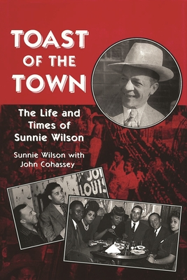 Toast of the Town: The Life and Times of Sunnie Wilson - Wilson, Sunnie, and Cohassey, John