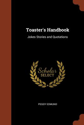 Toaster's Handbook: Jokes Stories and Quotations - Edmund, Peggy