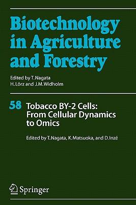 Tobacco BY-2 Cells: From Cellular Dynamics to Omics - Nagata, Toshiyuki (Volume editor), and Matsuoka, Ken (Volume editor), and Depicker, Ann (Editor)