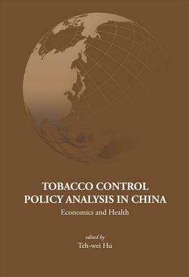 Tobacco Control Policy Analysis in China: Economics and Health - Hu, Teh-Wei