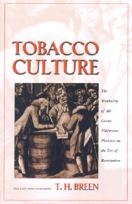 Tobacco Culture: The Mentality of the Great Tidewater Planters on the Eve of Revolution - Breen, T H
