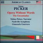 Tobias Picker: Opera Without Words; The Encantadas