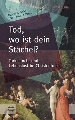 Tod, Wo Ist Dein Stachel?: Todesfurcht Und Lebenslust Im Christentum - Schacht, Ulrich (Editor)