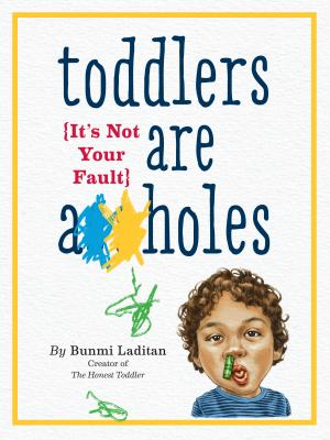 Toddlers Are A**holes: It's Not Your Fault - Laditan, Bunmi