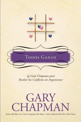 Todos Ganan: La Guia Chapman Para Resolver los Conflictos Sin Argumentar - Chapman, Gary