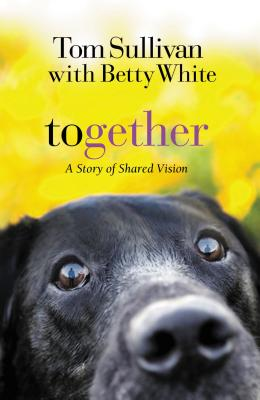 Together: A Story of Shared Vision - Sullivan, Tom, and White, Betty
