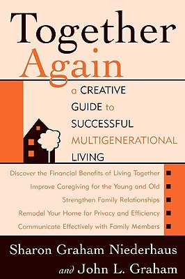 Together Again: A Creative Guide to Successful Multigenerational Living - Niederhaus, Sharon Graham, and Graham, John L