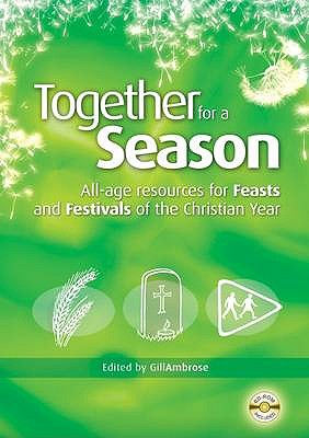 Together for a Season: Feasts and Festivals: All-Age Resources for the Feasts and Festivals of the Christian Year - Ambrose, Gill (Editor), and Ambrose, Tom (Contributions by), and Booker, Alison (Contributions by)