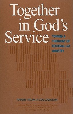Together in God's Service: Toward a Theology of Ecclesial Lay Ministry - National Conference of Catholic Bishops (Creator)