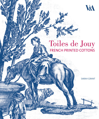 Toiles de Jouy: French Printed Cottons 1760-1830 - Grant, Sarah