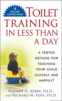 Toilet Training in Less Than a Day - Azrin, Nathan, Ph.D., and Foxx, Richard M, Ph.D.