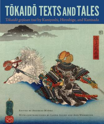 "Tokaido Texts and Tales: Tokaido gojusan tsui"" by Kuniyoshi, Hiroshige, and Kunisada - Marks, Andreas (Editor), and Allen, Laura (Translated by), and Wehmeyer, Ann (Translated by)"