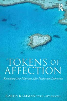 Tokens of Affection: Reclaiming Your Marriage After Postpartum Depression - Kleiman, Karen, and Wenzel, Amy, Ph.D.