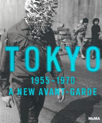 Tokyo 1955-1970: A New Avant-Garde - Chong, Doryun