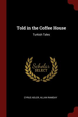 Told in the Coffee House: Turkish Tales - Adler, Cyrus