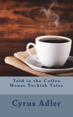 Told in the Coffee House Turkish Tales - Adler, Cyrus