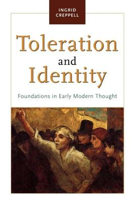 Toleration and Identity: Foundations in Early Modern Thought - Creppell, Ingrid