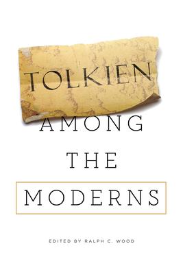 Tolkien Among the Moderns - Wood, Ralph C (Editor)