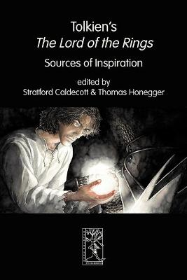 Tolkien's the Lord of the Rings. Sources of Inspiration - Caldecott, Stratford (Editor)