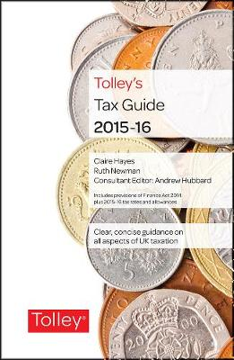 Tolley's Tax Guide 2015-16 - Hayes, Claire, and Newman, Ruth, and Hubbard, Andrew (Consultant editor)