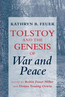 """Tolstoy and the Genesis of """"war and Peace"""" - Feuer, Kathryn B, and Miller, Robin Feuer, Professor (Editor), and Orwin, Donna Tussing (Editor)"""