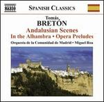 Tomás Bretón: Andalusian Scenes; In the Alhambra; Opera Preludes