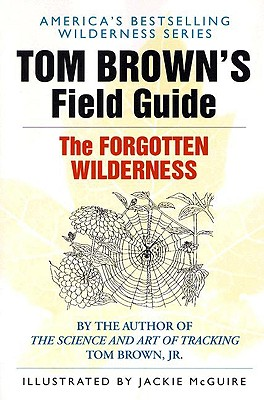 Tom Brown's Field Guide to the Forgotten Wilderness - Brown, Tom