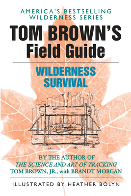 Tom Brown's Guide to Wilderness Survival - Brown, Tom, Jr., and Bolyn, Heather (Illustrator), and Morgan, Brandt