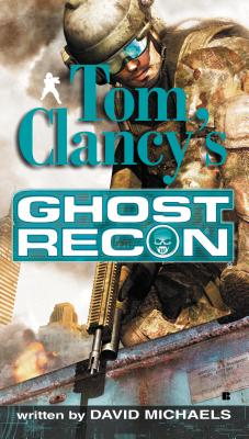 Tom Clancy's Ghost Recon - Michaels, David, and Clancy, Tom (Creator)