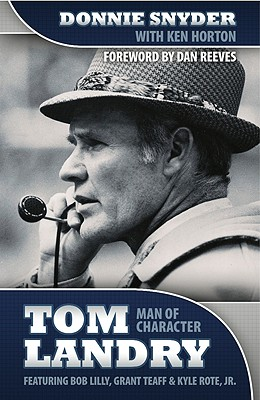 Tom Landry: Man of Character - Snyder, Donnie, and Horton, Ken