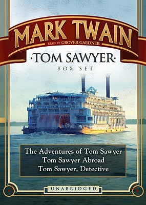 Tom Sawyer Box Set: The Adventures of Tom Sawyer, Tom Sawyer Abroad, and Tom Sawyer, Detective - Twain, Mark, and Gardner, Grover, Professor (Read by)