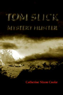 Tom Slick Mystery Hunter - Cooke, Catherine Nixon