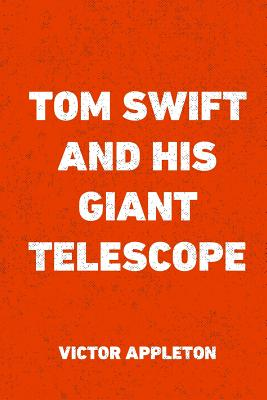 Tom Swift and His Giant Telescope - Appleton, Victor, II