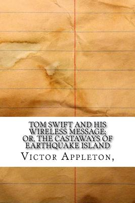 Tom Swift and His Wireless Message; Or, the Castaways of Earthquake Island - Appleton, Victor