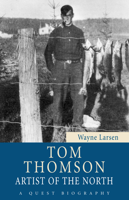 Tom Thomson: Artist of the North - Larsen, Wayne