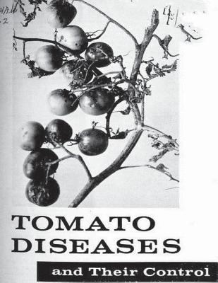Tomato Diseases and Their Control. by: United States Department of Agriculture - Department of Agriculture, United States