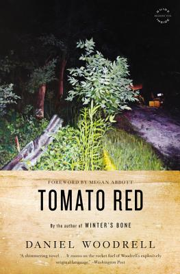 Tomato Red - Woodrell, Daniel, and Abbott, Megan (Foreword by)