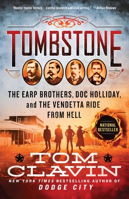 Tombstone: The Earp Brothers, Doc Holliday, and the Vendetta Ride from Hell - Clavin, Tom