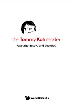 Tommy Koh Reader, The: Favourite Essays And Lectures - Koh, Tommy T. B.