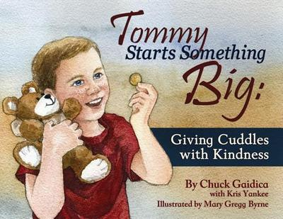 Tommy Starts Something Big: Giving Cuddles with Kindness - Gaidica, Chuck, and Yankee, Kris