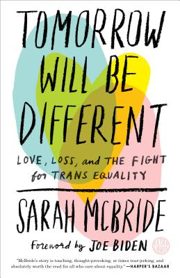 Tomorrow Will Be Different: Love, Loss, and the Fight for Trans Equality /]csarah McBride - McBride, Sarah, and Biden, Joe (Foreword by)