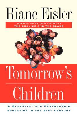Tomorrow's Children: A Blueprint for Partnership Education in the 21st Century - Eisler, Riane Tennenhaus