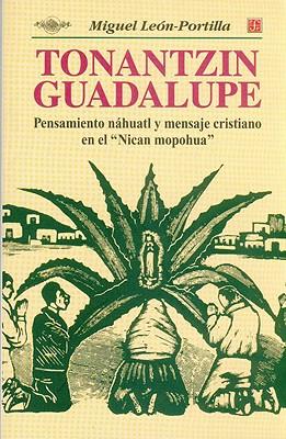 """Tonantzin Guadalupe. Pensamiento Nhuatl y Mensaje Cristiano En El """"Nican Mopohua"""" - Leon Portilla, Miguel, and Len-Portilla, Miguel"""