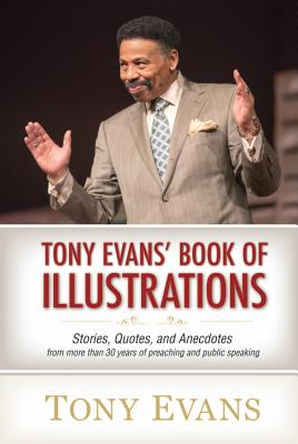 Tony Evan's Book of Illustrations: Stories, Quotes, and Anecdotes from More Than 30 Years of Preaching and Public Speaking - Evans, Tony