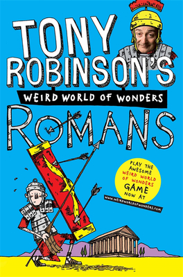 Tony Robinson's Weird World of Wonders! Romans - Robinson, Tony, Sir