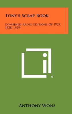 Tony's Scrap Book: Combined Radio Editions of 1927, 1928, 1929 - Wons, Anthony